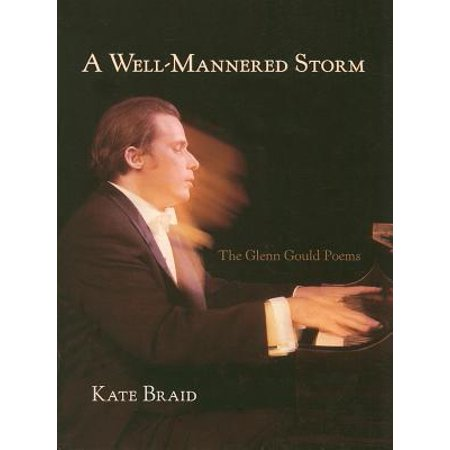A Well-Mannered Storm : The Glenn Gould Poems (Braid Book)