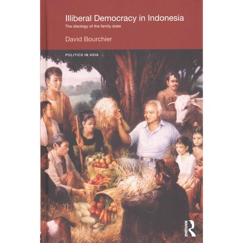 Illiberal Democracy in Indonesia: The Ideology of the Family State