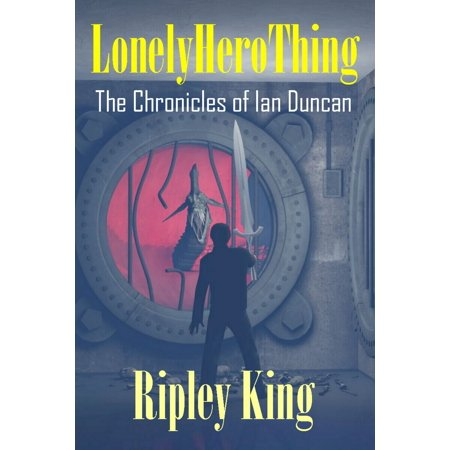 Lonely Hero Thing: The Chronicles of Ian Duncan - Book One -