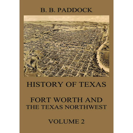History of Texas: Fort Worth and the Texas Northwest, Vol. 2 -