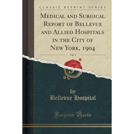 Medical and Surgical Report of Bellevue and Allied Hospitals in the City of New York, 1904, Vol. 4 (Classic Reprint)](Halloween City Bellevue)