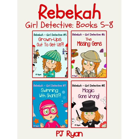 Rebekah - Girl Detective Books 5-8: 4 Book Bundle (Grown-Ups Out To Get Us?!, The Missing Gems, Swimming With Sharks?!, Magic Gone Wrong!) - eBook