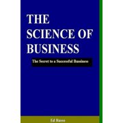 The Science of Business : The Secret to a Successful Business