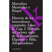 Historia de los heterodoxos espaoles. Libro II. Cap. I. Herejas del primer siglo de la Reconquista. Elipando y Flix. Adopcionismo