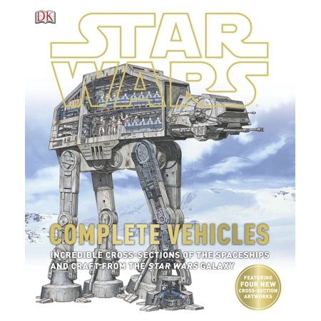 Star Wars: Complete Vehicles : Incredible Cross-Sections of the Spaceships and Craft from the Star Wars Galaxy
