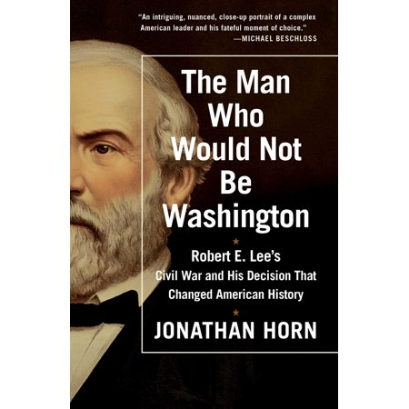The Man Who Would Not Be Washington : Robert E. Lee's Civil War and His Decision That Changed American History American Civil War Chess Pieces