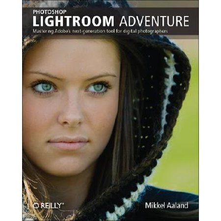 Photoshop Lightroom Adventure : Mastering Adobe's Next-Generation Tool for Digital