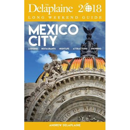 Mexico City - The Delaplaine 2018 Long Weekend Guide