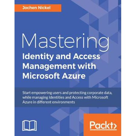 Mastering Identity and Access Management with Microsoft Azure - (Difference Between Identity Management And Access Management)