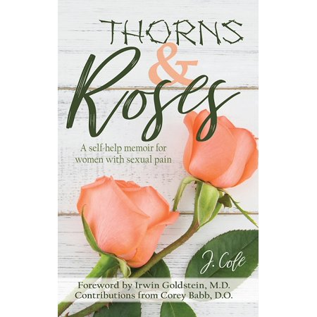 Thorns And Roses : A Self-Help Memoir For Women With Sexual