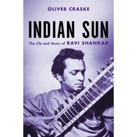 Indian Sun : The Life and Music of Ravi Shankar (Hardcover)
