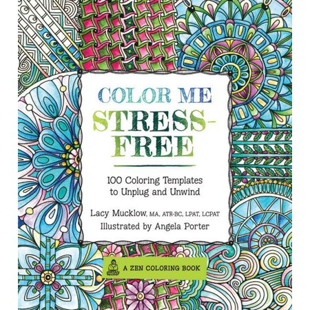 Color Me Stress-Free : Nearly 100 Coloring Templates to Unplug and ...