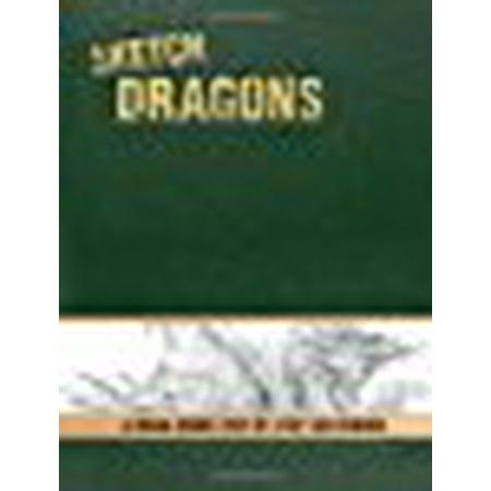 Sketch Dragons : A Draw-Inside Step-by-Step Sketchbook