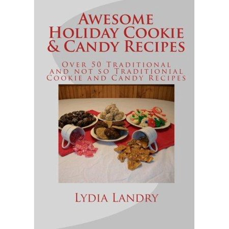 Awesome Holiday Cookie   Candy Recipes  Traditional And Not So Traditional Cookie And Candy Recipes