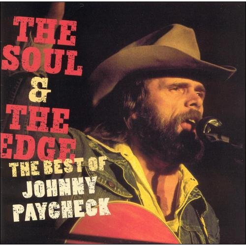 The Soul & The Edge: The Best Of Johnny Paycheck