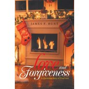 Love and Forgiveness: A Christmas Story of True Love (Paperback)