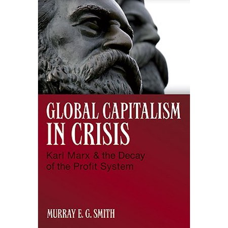 Global Capitalism in Crisis: Karl Marx & the Decay of the Profit (Karl Marx And The Contradictions Of Capitalism Summary)