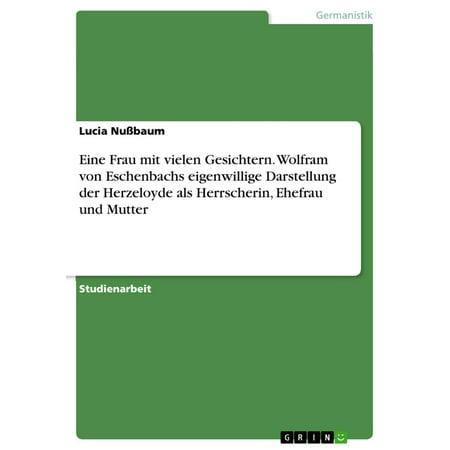 Eine Frau mit vielen Gesichtern. Wolfram von Eschenbachs eigenwillige Darstellung der Herzeloyde als Herrscherin, Ehefrau und Mutter - eBook (Arten Von Gesichtern)
