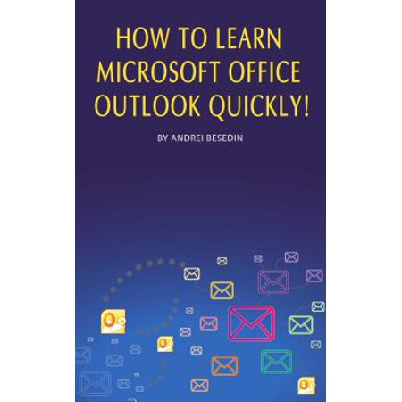 How to Learn Microsoft Office Outlook Quickly! - eBook (Microsoft Ebooks)