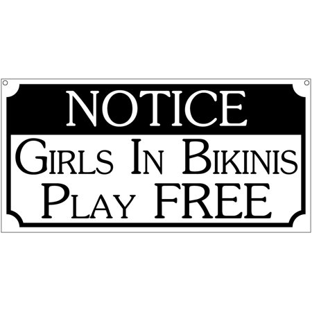 Notice girls in bikinis play free- 6x12 Aluminum bar man cave cosplay sign