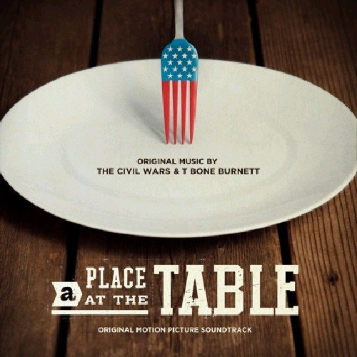A Place At The Table: Original Music by The Civil Wars & T-Bone Burnett