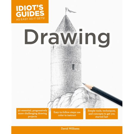 Drawing : Simple Tools, Techniques, and Concepts to Get You Started Fast
