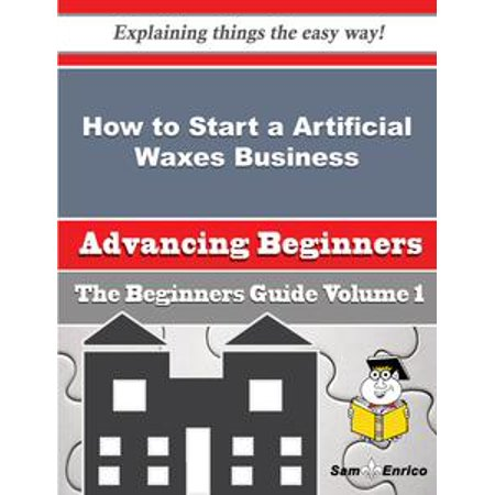 How to Start a Artificial Waxes Business (Beginners Guide) - eBook