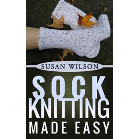 Easy Sock Knitting Patterns - Sock Knitting Made Easy - eBook