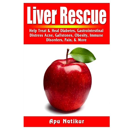 Liver Rescue: Help Treat & Heal Diabetes, Gastrointestinal Distress, Acne, Gallstones, Obesity, Immune Disorders, Pain, & More (Paperback)