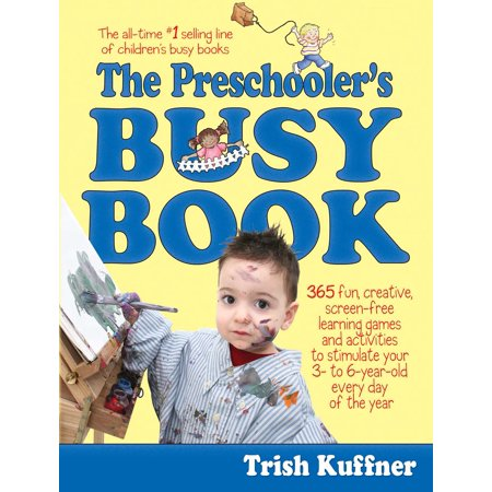 The Preschooler's Busy Book : 365 Fun, Creative, Screen-Free Learning Games and Activities to Stimulate Your 3- to 6-Year-Old Every Day of the Year](Learning Activities For 4 Year Olds)