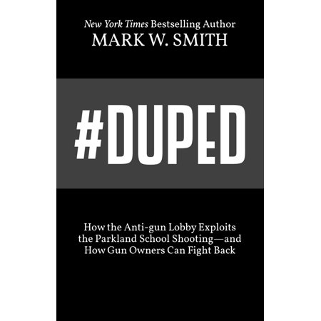 #duped : How the Anti-Gun Lobby Exploits the Parkland School Shooting-And How Gun Owners Can Fight