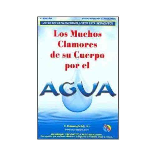 Los Muchos Clamores De Su Cuerpo Por El Agua/ Your Body's Many Cries for Water: Usted No Esta Enfermo, Usted Esta Sediento!