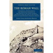 Cambridge Library Collection - Archaeology: The Roman Wall (Paperback)