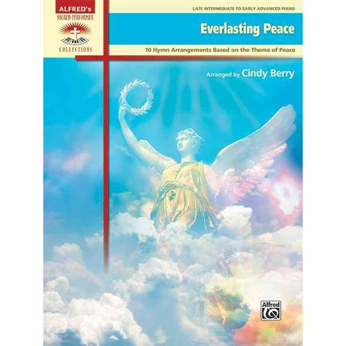 Everlasting Peace: 10 Hymn Arrangements Based on the Theme of Peace: Late Intermediate to Early Advanced Piano