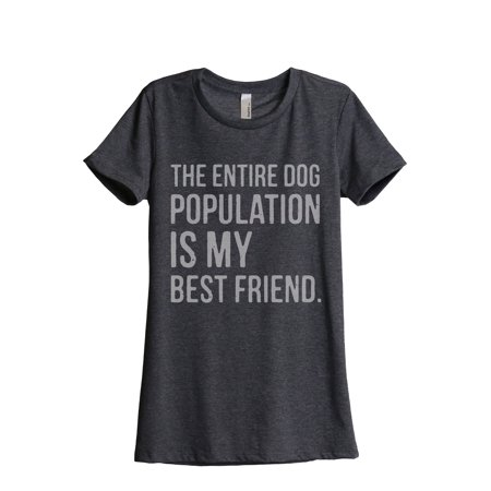 The Entire Dog Population Is My Best Friend Women's Fashion Relaxed T-Shirt Tee Charcoal Grey