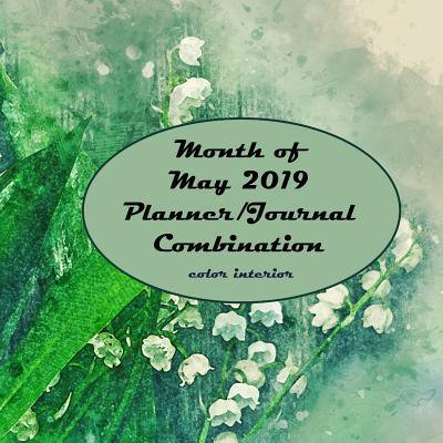 Month of May 2019 Planner/Journal Combination : Fifth Month in the lined Planner/Journal Combo Series, color interior, matte cover, paperback, month of May, daily guided mindfulness journal, half-hour increment planner, lily of the