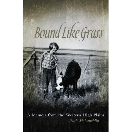 Bound Like Grass : A Memoir from the Western High Plains