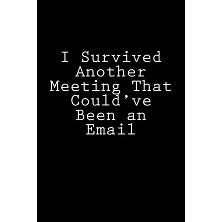 I Survived Another Meeting That Could've Been an Email: Blank Lined Journal