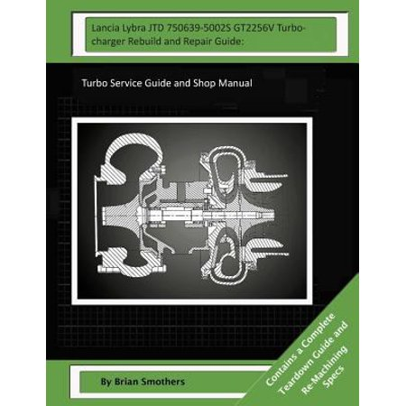 Lancia Lybra Jtd 750639-5002s Gt2256v Turbocharger Rebuild and Repair Guide