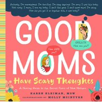 Good Moms Have Scary Thoughts : A Healing Guide to the Secret Fears of New Mothers