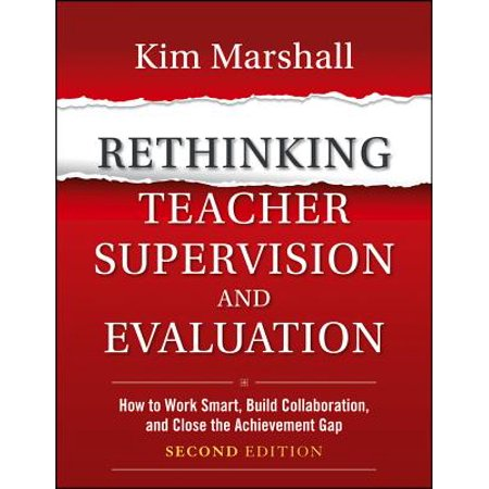 Rethinking Teacher Supervision and Evaluation : How to Work Smart, Build Collaboration, and Close the Achievement