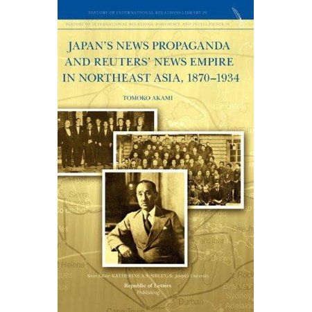 Japans News Propaganda And Reuters News Empire In Northeast Asia  1870 1934