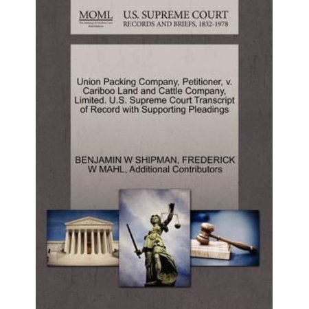 Union Packing Company, Petitioner, V. Cariboo Land and Cattle Company, Limited. U.S. Supreme Court Transcript of Record with Supporting Pleadings