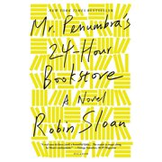 Mr. Penumbra's 24-Hour Bookstore : A Novel
