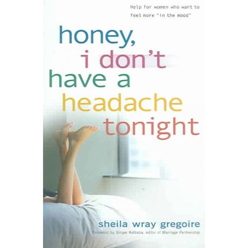 """Honey, I Don't Have A Headache Tonight: Help For Women Who Want To Feel More """"In The Mood"""""""