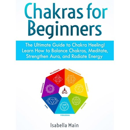 Ultimate Balance - Chakras For Beginners: The Ultimate Guide to Chakra Heeling! Learn How to Balance Chakras, Meditate, Strengthen Aura, and Radiate Energy - eBook