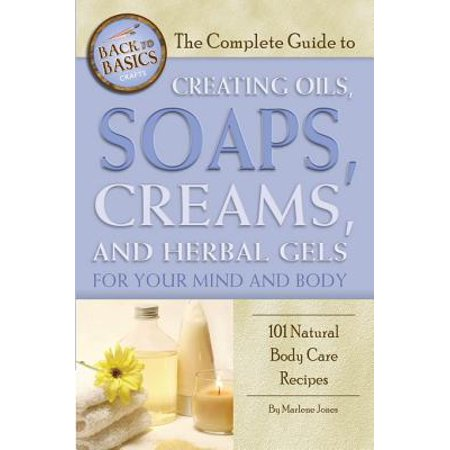 The Complete Guide to Creating Oils, Soaps, Creams, and Herbal Gels for Your Mind and Body: 101 Natural Body Care Recipes - - Halloween Soap Recipes