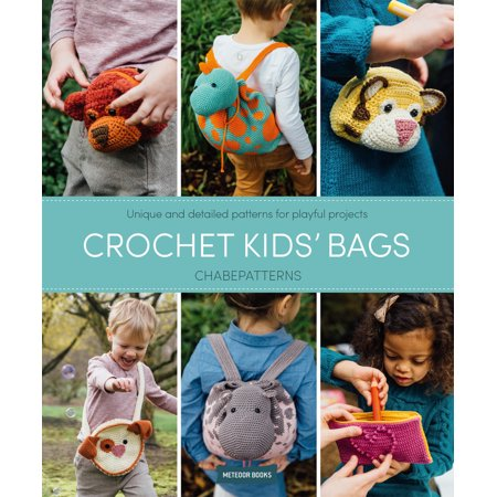 Crochet Kids' Bags : Unique and Detailed Patterns for Playful (Crochet Pattern Child Poncho)