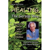 Healing the Gerson Way : Defeating Cancer and Other Chronic Diseases (Paperback)