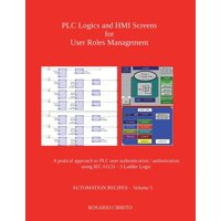 Automation Recipes: PLC Logics and HMI Screens for User Roles Management: A pratical approach to PLC authentication / authorization using IEC 61131 - 3 Ladder Logic (Paperback)
